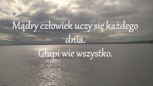 Mądry człowiek uczy się każdego dnia, głupi wie wszystko